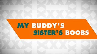 Brazzers - Baby Got Boobs -  My Buddys Sister