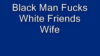 Black man fucks white friend's wife